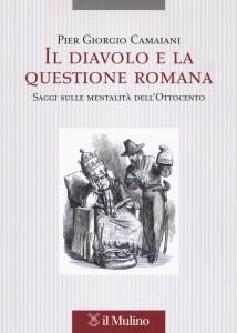 Pier Giorgio Camaiani Il diavolo e la questione romana